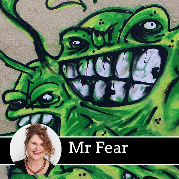 Mr Fear - that nagging negative voice you hear and need to silence