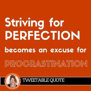 Striving for perfection becomes an excuse for procrastination